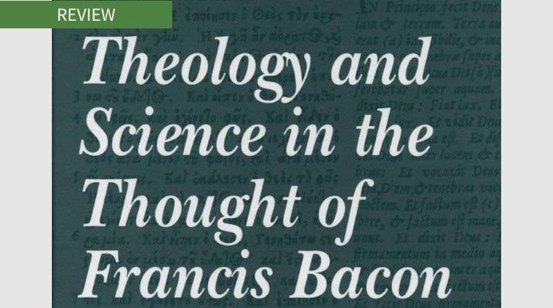Book cover of Theology and Science in the Thought of Francis Bacon by Steven Matthews