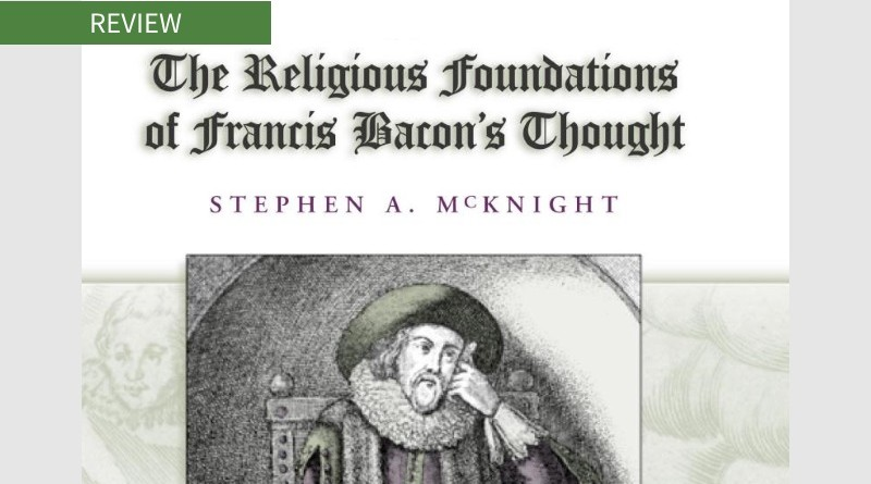 Book cover of The Religious Foundations of Francis Bacon's Thought by Stephen A. McKnight